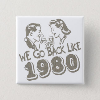 We Go Back Like 1980-Button Pinback Button