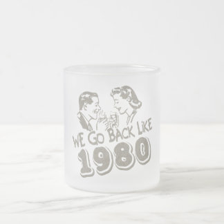 We Go Back Like 1980-Small Frosted Glass 10 Oz Frosted Glass Coffee Mug