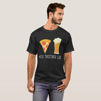 We Go Together Like Beer and Pizza Relationship T-Shirt