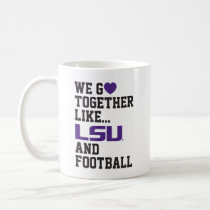 We Go Together Like LSU and Football Coffee Mug