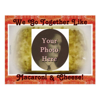 We Go Together Like Macaroni & Cheese Picture Postcard