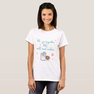 We go together like milk and cookies T-Shirt