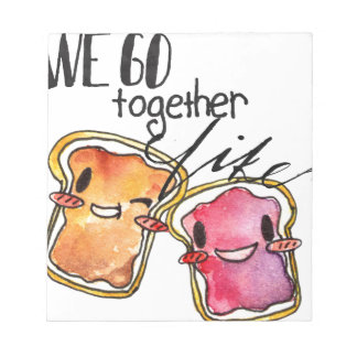 We Go Together like Peanut Butter and Jelly Notepad