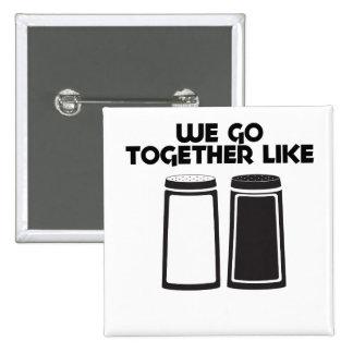 We go together like salt and pepper pinback button