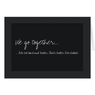 """""""We go together like toast and buttah."""" Card"""
