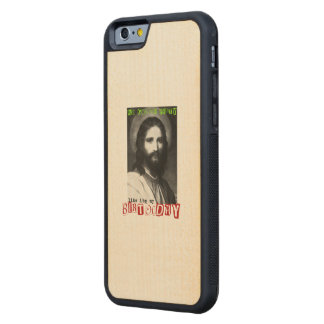 We gonna party like it's my birthday - Holiday Carved® Maple iPhone 6 Bumper Case