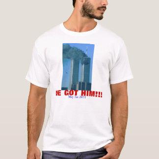 We Got Him!!! T-Shirt