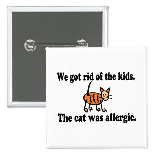 We Got Rid Of The Kids The Cat Was Allergic Button