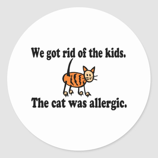 We Got Rid Of The Kids The Cat Was Allergic Classic Round Sticker
