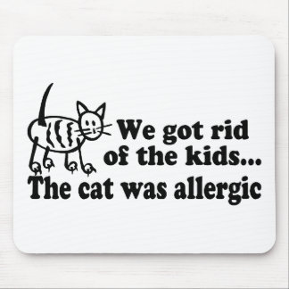 We Got Rid Of The Kids The Cat Was Allergic Mouse Pad