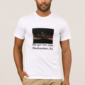 We got the view,Weehawken,NJ T-Shirt
