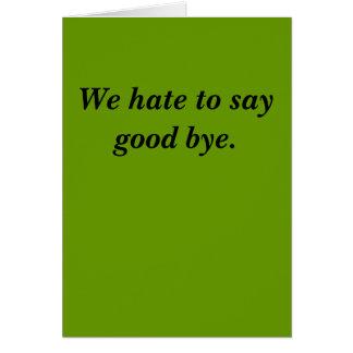 We hate to say good bye. card