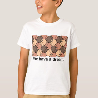 We Have a Dream. T-Shirt