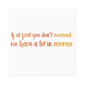 We Have A Lot in Common Canvas Print