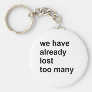 we have already lost too many key chain