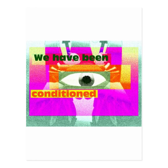 We have been Conditioned Postcard