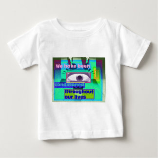 we have been conditioned throughout baby T-Shirt