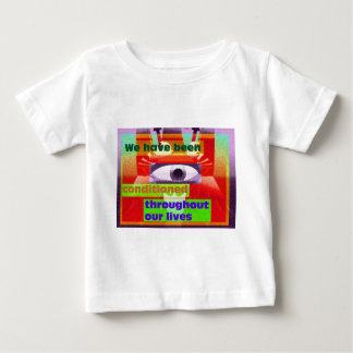 We have been conditioned throughout our lives baby T-Shirt