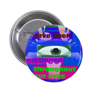 We have been conditioned throughout our lives button