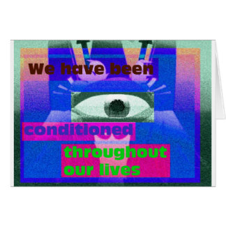 We have been conditioned throughout our lives greeting card