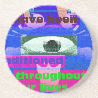 We have been conditioned throughout our lives drink coaster