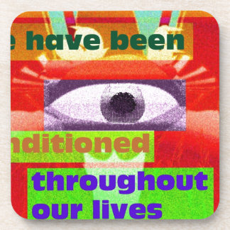 We have been conditioned throughout our lives drink coasters