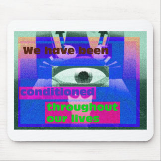 We have been conditioned throughout our lives mousepad