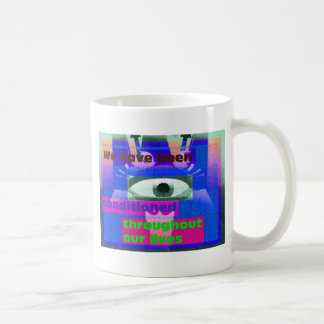 We have been conditioned throughout our lives mug