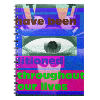 We have been conditioned throughout our lives note books