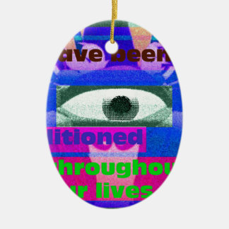 We have been conditioned throughout our lives christmas ornament