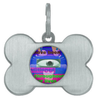 We have been conditioned throughout our lives pet name tags