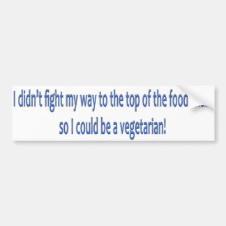 We have evolved, I am not a vegtarian Bumper Sticker