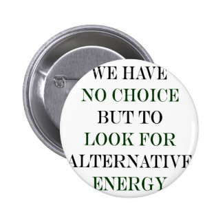 We Have No Choice But To Look For Alternative Ener Pinback Button