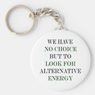 We Have No Choice But To Look For Alternative Ener Key Chains