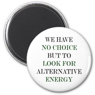 We Have No Choice But To Look For Alternative Ener Fridge Magnet