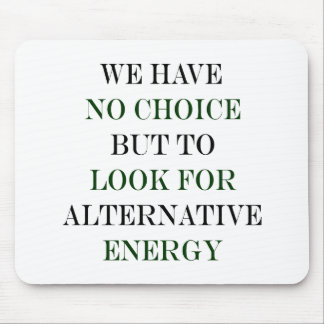 We Have No Choice But To Look For Alternative Ener Mousepad