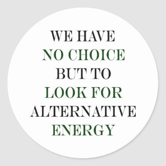 We Have No Choice But To Look For Alternative Ener Round Stickers