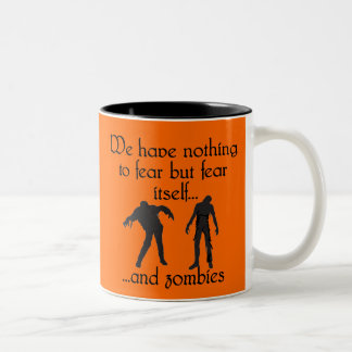 We Have Nothing to Fear but Fear Itself..& Zombies Two-Tone Coffee Mug