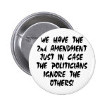We Have The 2nd Amendment Just In Case Pinback Buttons