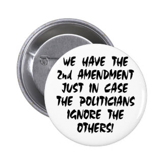 We Have The 2nd Amendment Just In Case Pinback Button