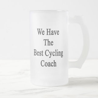 We Have The Best Cycling Coach Beer Mug