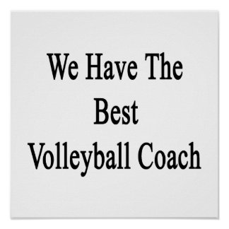 We Have The Best Volleyball Coach Poster