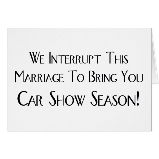 We Interrupt This Marriage To Bring You Car Show Card