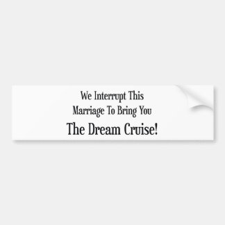 We Interrupt This Marriage To Bring You The Dream Bumper Sticker