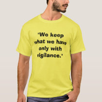 """We keep what we have only with vigilance."" T-Shirt"