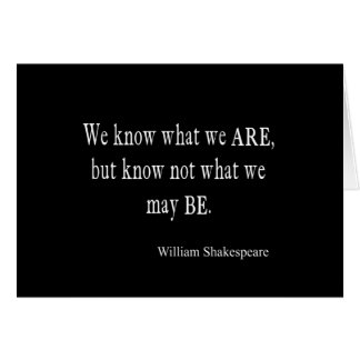 We Know What We Are Not May Be Shakespeare Quote Card