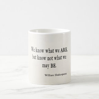 We Know What We Are Not May Be Shakespeare Quote Coffee Mug