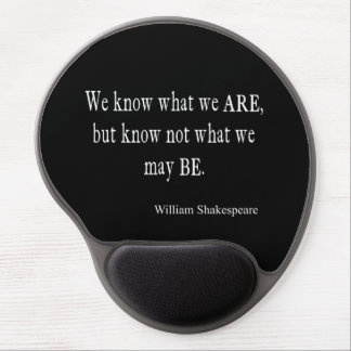 We Know What We Are Not May Be Shakespeare Quote Gel Mouse Pad
