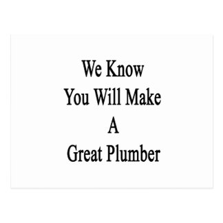 We Know You Will Make A Great Plumber Postcard