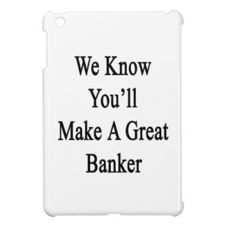 We Know You'll Make A Great Banker iPad Mini Cover